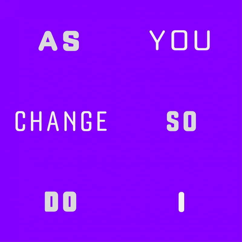 As You Change, So Do I
